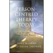 Person-Centred Therapy Today : New Frontiers in Theory and Practice by Dave Mearns, 9780761965619