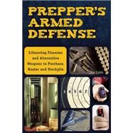 Prepper's Armed Defense Lifesaving Firearms and Alternative Weapons to Purchase, Master and Stockpile by Cobb, Jim, 9781612435619