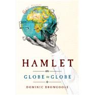 Hamlet Globe to Globe by Dromgoole, Dominic, 9780802125620