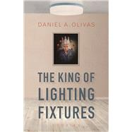 The King of Lighting Fixtures by Olivas, Daniel A., 9780816535620