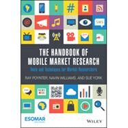 The Handbook of Mobile Market Research: Tools and Techniques for Market Researchers by Poynter, Ray; Williams, Navin; York, Sue, 9781118935620