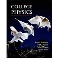 College Physics by Freedman, Roger; Ruskell, Todd; Kesten, Philip R.; Tauck, David L., 9781464135620