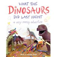 What the Dinosaurs Did Last Night by Tuma, Refe; Tuma, Susan, 9780316335621