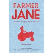 Farmer Jane : Women Changing the Way We Eat by Costa, Temra, 9781423605621