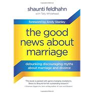 The Good News About Marriage by FELDHAHN, SHAUNTIWHITEHEAD, TALLY, 9781601425621