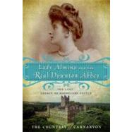 Lady Almina and the Real Downton Abbey by THE COUNTESS OF CARNARVON, 9780770435622