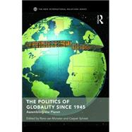 The Politics of Globality since 1945: Assembling the Planet by Van Munster; Rens, 9781138645622
