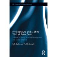 Psychoanalytic Studies of the Work of Adam Smith: Towards a Theory of Moral Development and Social Relations by +zler; Sule, 9781138955622