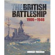 The British Battleship: 1906-1946 by Friedman, Norman, 9781591145622