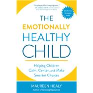 The Emotionally Healthy Child by Healy, Maureen, 9781608685622