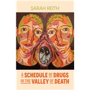 A Schedule of Drugs in the Valley of Death by Reith, Sarah, 9781945805622