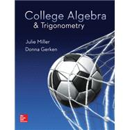 College Algebra & Trigonometry by Miller, Julie; Gerken, Donna, 9780078035623