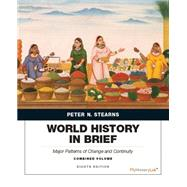 World History in Brief Major Patterns of Change and Continuity, Combined Volume plus NEW MyLab History with Pearson eText -- Access Card Package by Stearns, Peter N., 9780134085623