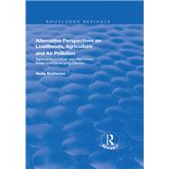 Alternative Perspectives on Livelihoods, Agriculture and Air Pollution: Agriculture in Urban and Peri-urban Areas in a Developing Country: Agriculture in Urban and Peri-urban Areas in a Developing Country by Mukherjee,Neela, 9781138635623
