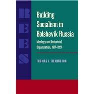 Building Socialism in Bolshevik Russia by Remington, Thomas F., 9780822985624