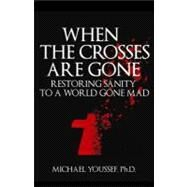 When the Crosses Are Gone by Youssef, Michael, Ph.D., 9780983745624