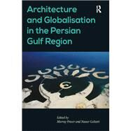 Architecture and Globalisation in the Persian Gulf Region by Golzari,Nasser;Fraser,Murray, 9781138245624