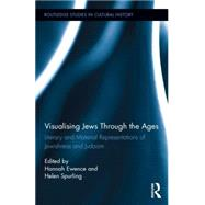 Visualizing Jews Through the Ages: Literary and Material Representations of Jewishness and Judaism by Ewence; Hannah, 9781138795624