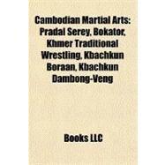 Cambodian Martial Arts : Pradal Serey, Bokator, Khmer Traditional Wrestling, Kbachkun Boraan, Kbachkun Dambong-Veng by , 9781156825624