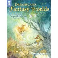 Dreamscapes Fantasy Worlds: Create Engaging Scenes and Landscapes in Watercolor by Law, Stephanie Pui-mun, 9781440335624