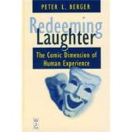 Redeeming Laughter : The Comic Dimension of Human Experience by Berger, Peter L., 9783110155624