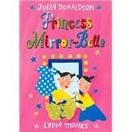 Princess Mirror-belle by Donaldson, Julia; Monks, Lydia, 9781447285625