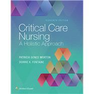 Critical Care Nursing A Holistic Approach by Morton, Patricia Gonce; Fontaine, Dorrie K., 9781496315625