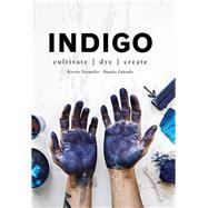 Indigo Cultivate, Dye, Create by Luhanko, Douglas; Neumuller, Kerstin, 9781911595625