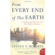 From Every End of This Earth : 13 Families and the New Lives They Made in America by Roberts, Steven V., 9780061245626