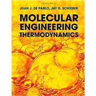 Molecular Engineering Thermodynamics by Juan J. de Pablo , Jay D. Schieber, 9780521765626