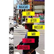Nagasaki: Life After Nuclear War by Southard, Susan, 9780670025626