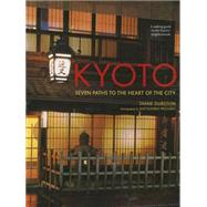 Kyoto Seven Paths to The Heart of The City by Durston, Diane; Mizuno, Katsuhiko, 9781568365626