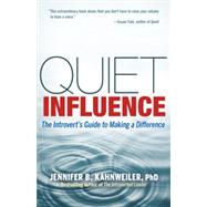 Quiet Influence : The Introvert's Guide to Making a Difference by Kahnweiler, Jennifer B., Ph.D., 9781609945626