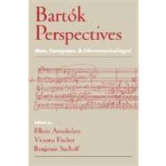 Bartók Perspectives Man, Composer, and Ethnomusicologist by Antokoletz, Elliott; Fischer, Victoria; Suchoff, Benjamin, 9780195125627