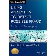 Using Analytics to Detect Possible Fraud Tools and Techniques by Mantone, Pamela S., 9781118585627