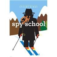 Spy Ski School by Gibbs, Stuart, 9781481445627