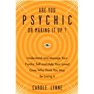 Are You Psychic or Making It Up?: Understand and Manage Your Psychic Self and Your Loved Ones Who Think You May Be Losing It by Lynne, Carole, 9781578635627