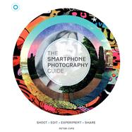 The Smartphone Photography Guide Shoot*Edit*Experiment*Share by Cope, Peter, 9781780975627