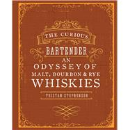 The Curious Bartender: An Odyssey of Malt, Bourbon & Rye Whiskies by Stephenson, Tristan; Chinn, Addie, 9781849755627