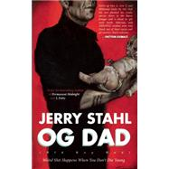 Old Guy Dad Weird Shit Happens When You Don't Die Young by Stahl, Jerry, 9780988745629