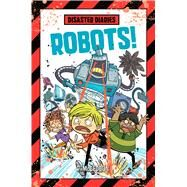 Disaster Diaries: Robots! by McGeddon, R., 9781250135629