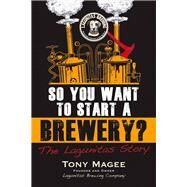 So You Want to Start a Brewery?: The Lagunitas Story by Magee, Tony, 9781556525629