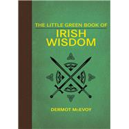 The Little Green Book of Irish Wisdom by McEvoy, Dermot, 9781626365629