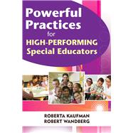 Powerful Practices for High-performing Special Educators by Kaufman, Robert; Wandberg, Robert, 9781632205629