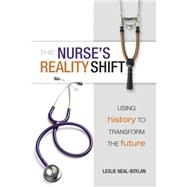 The Nurse's Reality Shift by Neal-Boylan, Leslie, Ph.D., 9781938835629