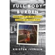 Full Body Burden by Iversen, Kristen, 9780307955630