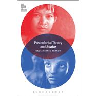 Postcolonial Theory and Avatar by Basu Thakur, Gautam; McGowan, Todd, 9781628925630