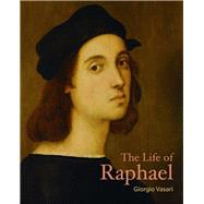 The Life of Raphael by Vasari, Giorgio; Burke, Jill, 9781606065631