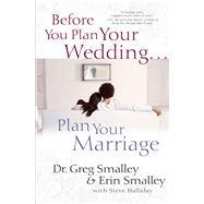 Before You Plan Your Wedding… Plan Your Marriage by Smalley, Greg, Dr.; Smalley, Erin; Halliday, Steve (CON), 9781982105631