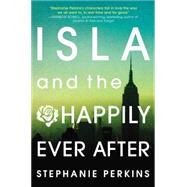 Isla and the Happily Ever After by Perkins, Stephanie, 9780525425632